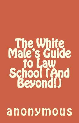 The White Males Guide to Law School and Beyond