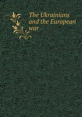 The Ukrainians and the European War