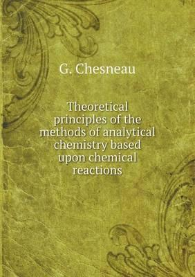 Theoretical Principles of the Methods of Analytical Chemistry Based Upon Chemical Reactions