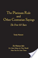 The Platinum Rule and Other Contrarian Sayings
