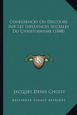 Conferences Ou Discours Sur Les Influences Sociales Du Christianisme (1848)