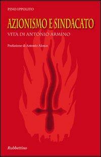 Azionismo e sindacato. Vita di Antonio Armino