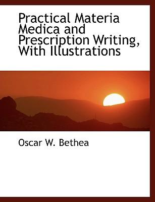 Practical Materia Medica and Prescription Writing, With Illustrations