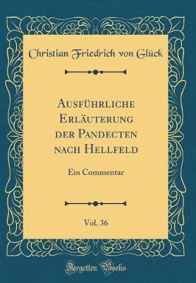 Ausführliche Erläuterung der Pandecten nach Hellfeld, Vol. 36