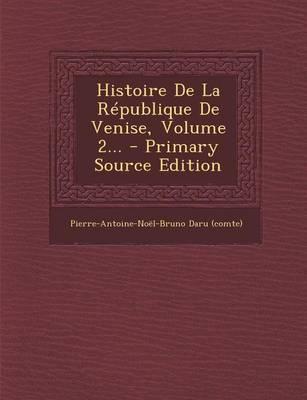 Histoire de La Republique de Venise, Volume 2... - Primary Source Edition