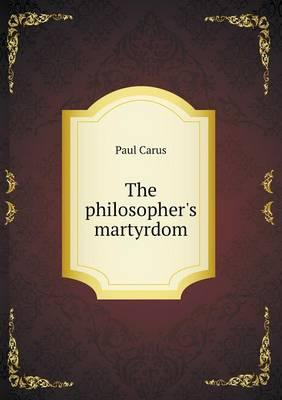 The Philosopher's Martyrdom