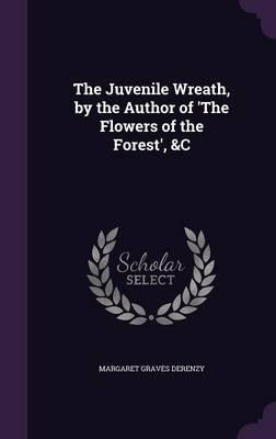 The Juvenile Wreath, by the Author of 'The Flowers of the Forest', &C