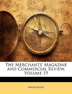 The Merchants' Magazine and Commercial Review, Volume 19
