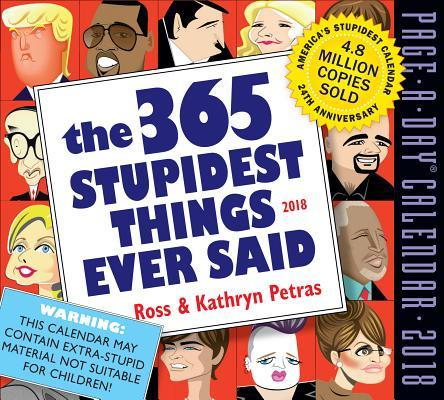 The 365 Stupidest Things Ever Said 2018 Calendar