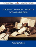 Across the Cameroons - A Story of War and Adventure - The Original Classic Edition