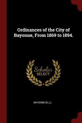 Ordinances of the City of Bayonne, from 1869 to 1894