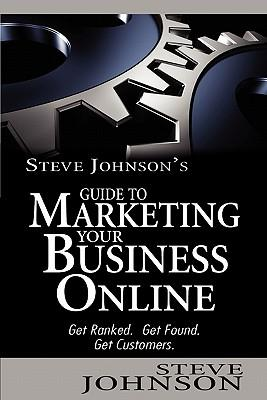 Steve Johnson's Guide to Marketing Your Business Online