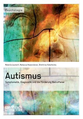 Autismus. Symptomatik, Diagnostik und die Förderung Betroffener
