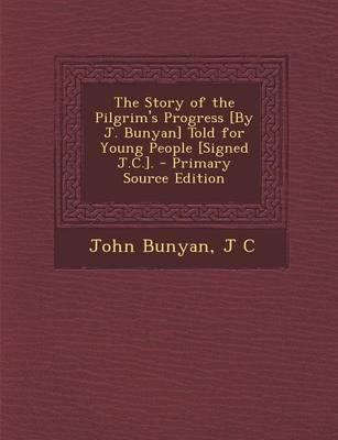 The Story of the Pilgrim's Progress [By J. Bunyan] Told for Young People [Signed J.C.].