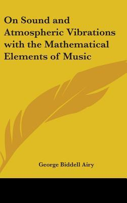 On Sound and Atmospheric Vibrations with the Mathematical Elements of Music