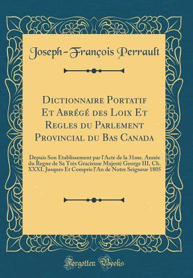 Dictionnaire Portatif Et Abrégé des Loix Et Regles du Parlement Provincial du Bas Canada