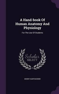 A Hand-Book of Human Anatomy and Physiology