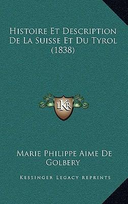 Histoire Et Description de La Suisse Et Du Tyrol (1838)
