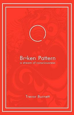 Broken Pattern - A Stream of Consciousness