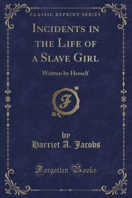 Incidents in the Life of a Slave Girl (Classic Reprint)