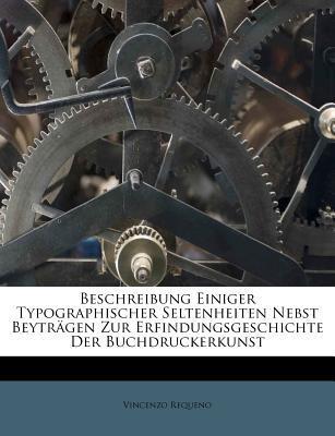 Beschreibung Einiger Typographischer Seltenheiten Nebst Beyträgen Zur Erfindungsgeschichte Der Buchdruckerkunst