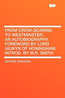 From Crow-Scaring to Westminster; An Autobiography. Foreword by Lord Ailwyn of Honingham; Introd. by W.R. Smith