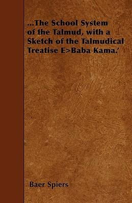 The School System Of The Talmud - With A Sketch Of The Talmudical Treatise 'Baba Kama'