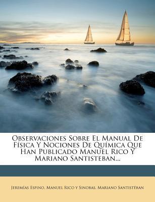 Observaciones Sobre El Manual de Fisica y Nociones de Quimica Que Han Publicado Manuel Rico y Mariano Santisteban...
