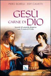 Gesù carne di Dio. Incontri di umanità dispersa con il cuore di Cristo