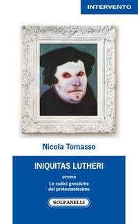 «Iniquitas Lutheri» ovvero Le radici gnostiche del protestantesimo