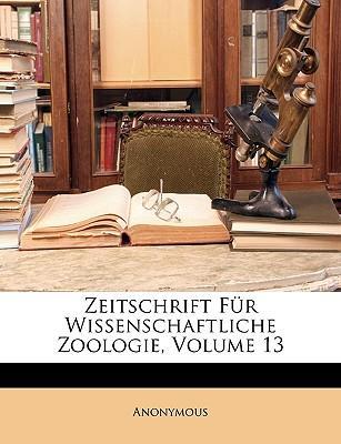 Zeitschrift Für Wissenschaftliche Zoologie, Volume 13