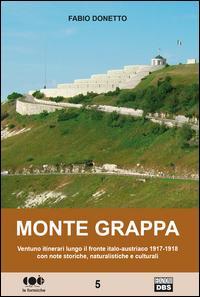 Monte Grappa. Ventuno itinerari lungo il fronte italo-austriaco 1917-1918 con note storiche, naturalistiche e culturali