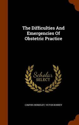 The Difficulties and Emergencies of Obstetric Practice