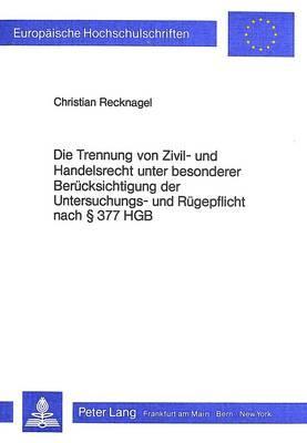 Die Trennung von Zivil- und Handelsrecht unter besonderer Berücksichtigung der Untersuchungs- und Rügepflicht nach  377 HGB