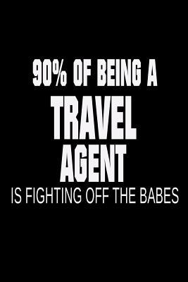 90% of Being a Travel Agent is Fighting Off the Babes