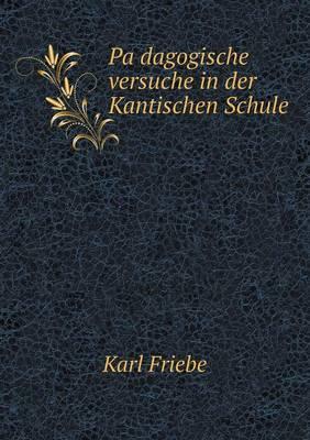 Pa Dagogische Versuche in Der Kantischen Schule