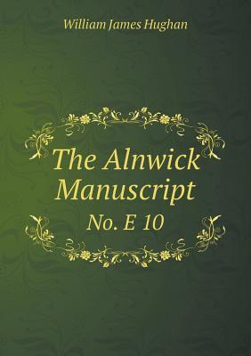 The Alnwick Manuscript No. E 10