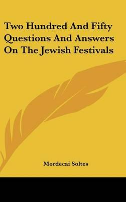 Two Hundred and Fifty Questions and Answers on the Jewish Festivals