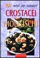 Centouno modi per cucinare crostacei e molluschi