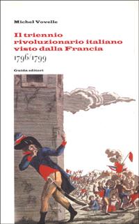 Il triennio rivoluzionario italiano visto dalla Francia: 1796-1799