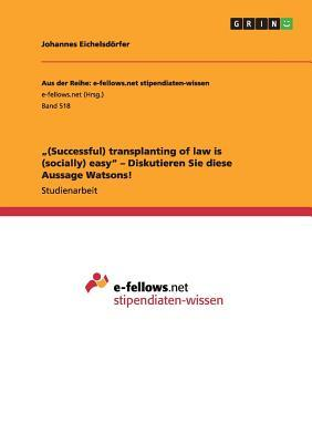 """(Successful) transplanting of law is (socially) easy"" - Diskutieren Sie diese Aussage Watsons!"