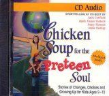 Chicken Soup for the Preteen Soul - 101 Stories of Changes, Choices and Growing Up for Kids, ages 10-13