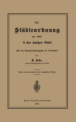 Die Städteordnung Von 1853 in Ihrer Heutigen Gestalt Nebst Dem Kommunalabgabengesetz Und Nebengesetzen
