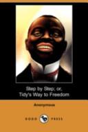 Step by Step; Or, Tidy's Way to Freedom (Dodo Press)