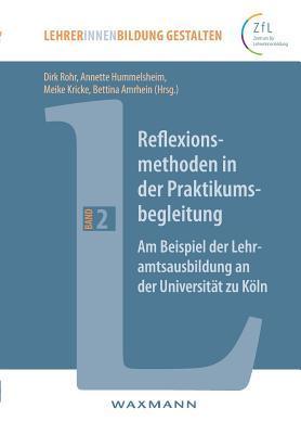Reflexionsmethoden in der Praktikumsbegleitung. Am Beispiel der Lehramtsausbildung an der Universität zu Köln