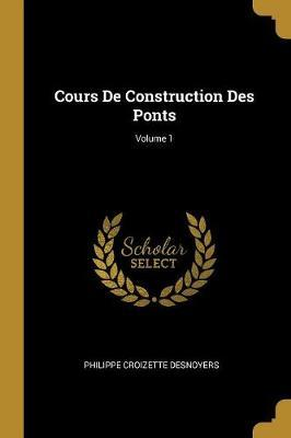 Cours de Construction Des Ponts; Volume 1