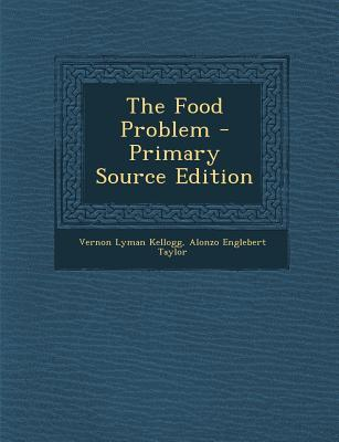The Food Problem - Primary Source Edition