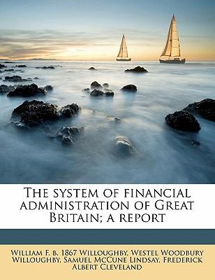 The System of Financial Administration of Great Britain; A Report