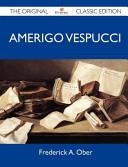 Amerigo Vespucci - The Original Classic Edition