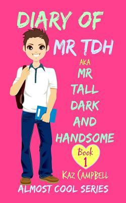 Diary of Mr Tdh - Aka Mr. Tall Dark and Handsome